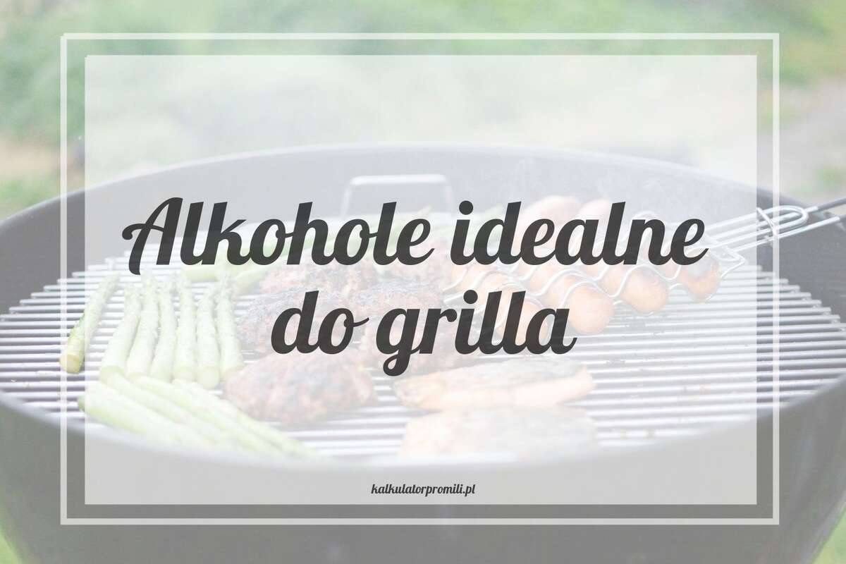 Alkohole idealne do grilla